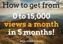 How to get from 0 to 15,000 views a month in 5 months – case study