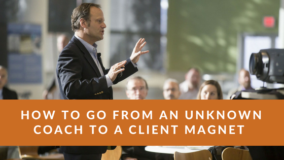How to go from an unknown coach to a client magnet in 5 months