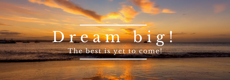 Dream big. The best is yet to come! Find your $100k business idea in 10 days