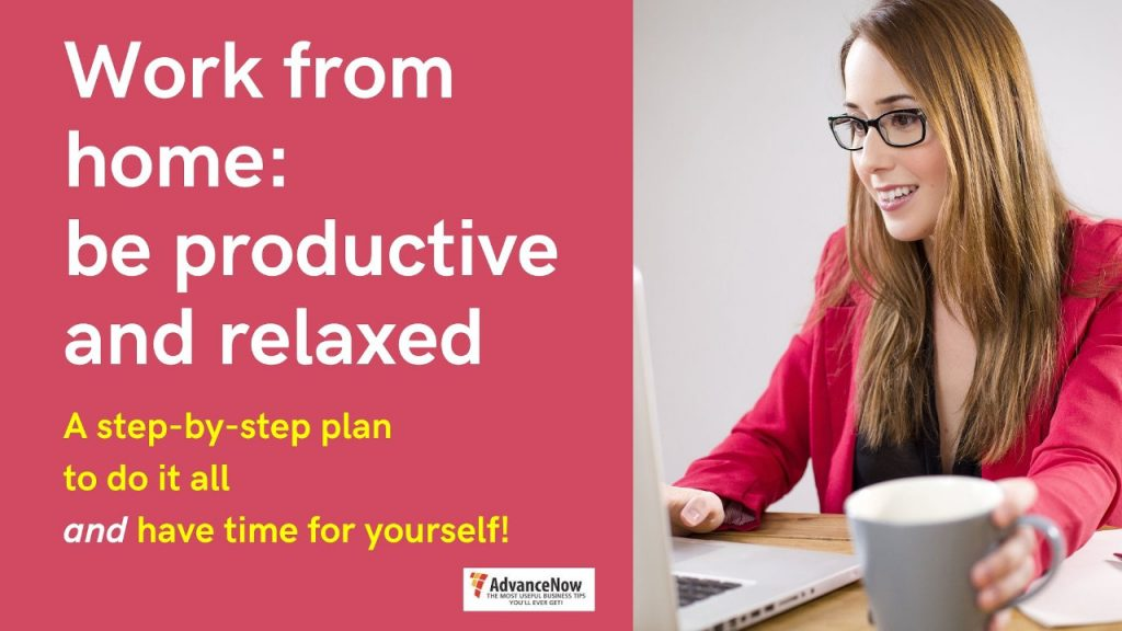 Work From Home: Be Productive and Relaxed. A ste[-by-step plan to do it all and have time for yourself