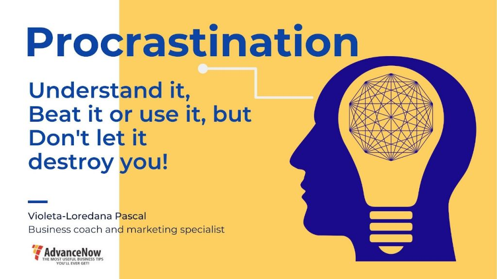 Procrastination: Understand It, Beat It or Use It, but Don't Let It Destroy You